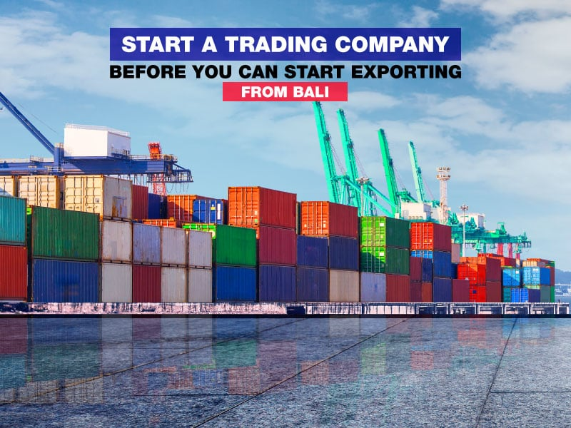 want to export from bali? start a trading company